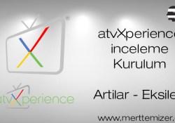 atvXperience Kurulumu ve İncelemesi