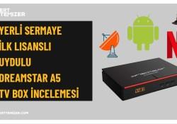 Yerli Sermaye İlk Lisanslı – Uydulu Dreamstar A5 Tv Box İncelemesi