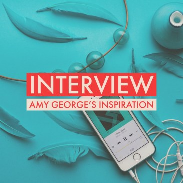 Interview: Amy George's Inspiration