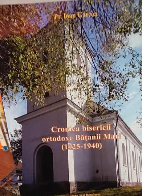 """O CARTE PE ZI: Un volum cu o valoare documentară deosebită.  """"Cronica Bisericii Ortodoxe Bățanii Mari (1925-1940)"""", de preot Ioan Garcea (1)"""