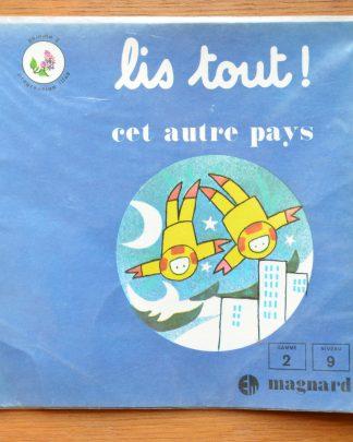 Livre de lecture pour enfant. Lis Tout! Cet autre pays, édition Magnard. Gamme 2, niveau 9, progression Lilas. 1976
