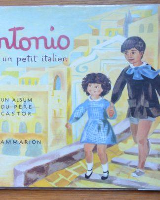 Livre pour enfant. Antonio, un petit italien. Album du père castor, flammarion. Paul François et Image de Bénédite de la Roncière. 1961, imprimé en France.