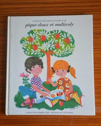Pique-doux et multicoly, Les belles histoires de Pomme d'Api, collection Pomme d'Api, Edition du centurion, Paris 1968. Illustration Catherine Cambien. 2 histoires.