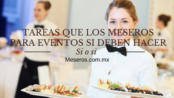 TAREAS QUE LOS MESEROS PARA EVENTOS SI DEBEN HACER