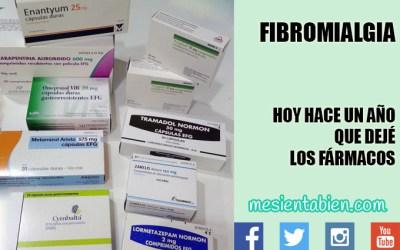FIBROMIALGIA. HOY HACE UN AÑO QUE DEJÉ LOS FÁRMACOS