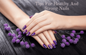 tips for healthy and strong nails