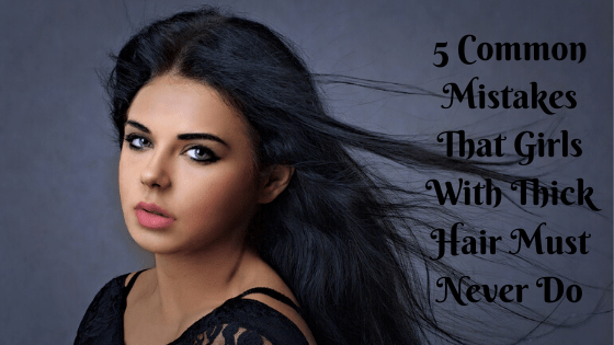 mistakes that girls with thick hair must never do