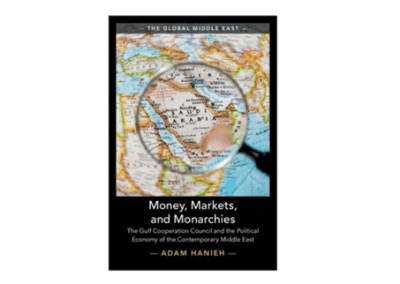 Money, Markets, and Monarchies: The Gulf Cooperation Council and the Political Economy of the Contemporary Middle East