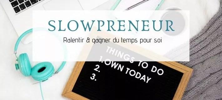 mouvement slowpreneur : comment ralentir et gagner du temps pour soi