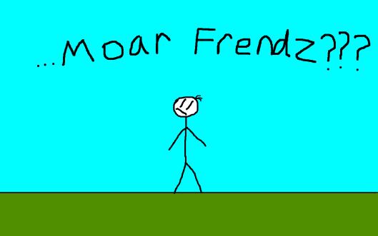 Moar Frendz?