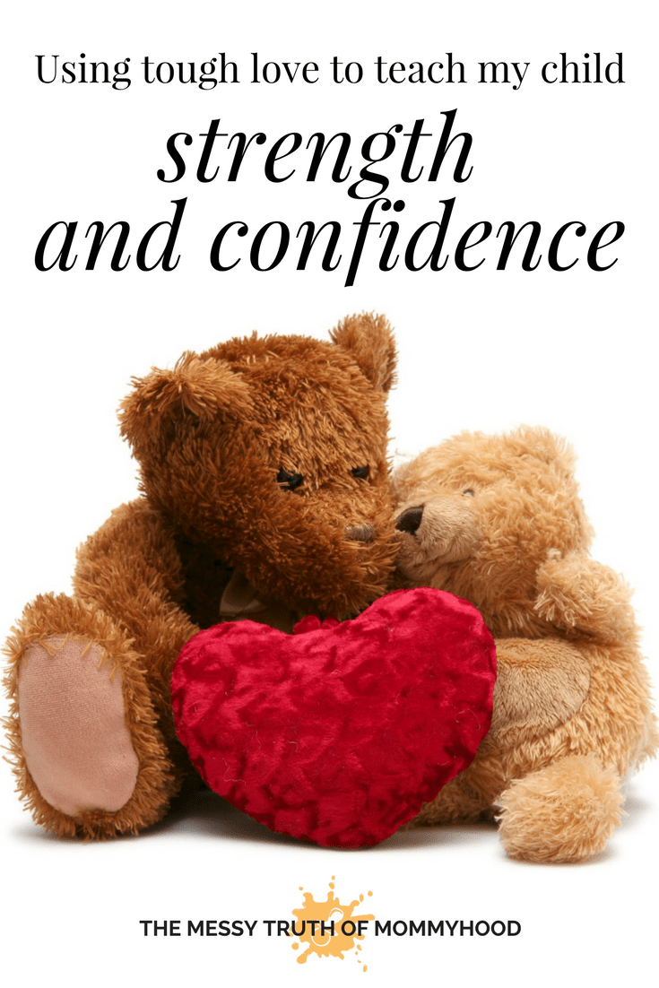 Using Tough Love to Teach My Child Strength, Confidence