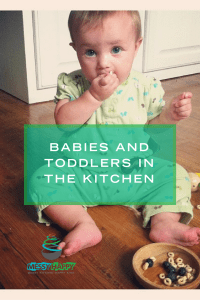 Babies and Toddlers in the Kitchen