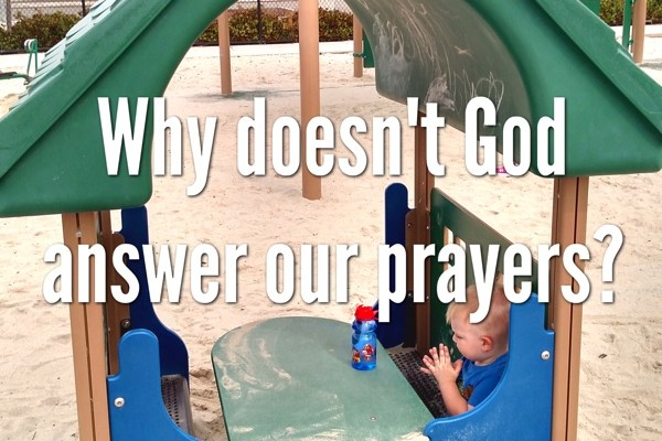 Why Doesn't God Answer Our Prayers?