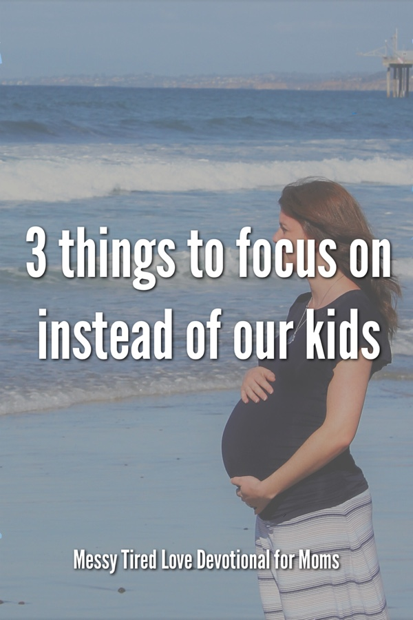 Three Things To Focus On Instead of Our Kids
