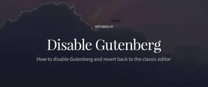 How to Disable Gutenberg and Use the WordPress Classic Editor