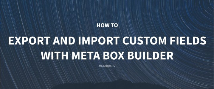 Export import custom fields by Meta Box Builder