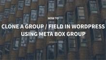How to Clone a Group of Custom Fields in WordPress using Meta Box Group