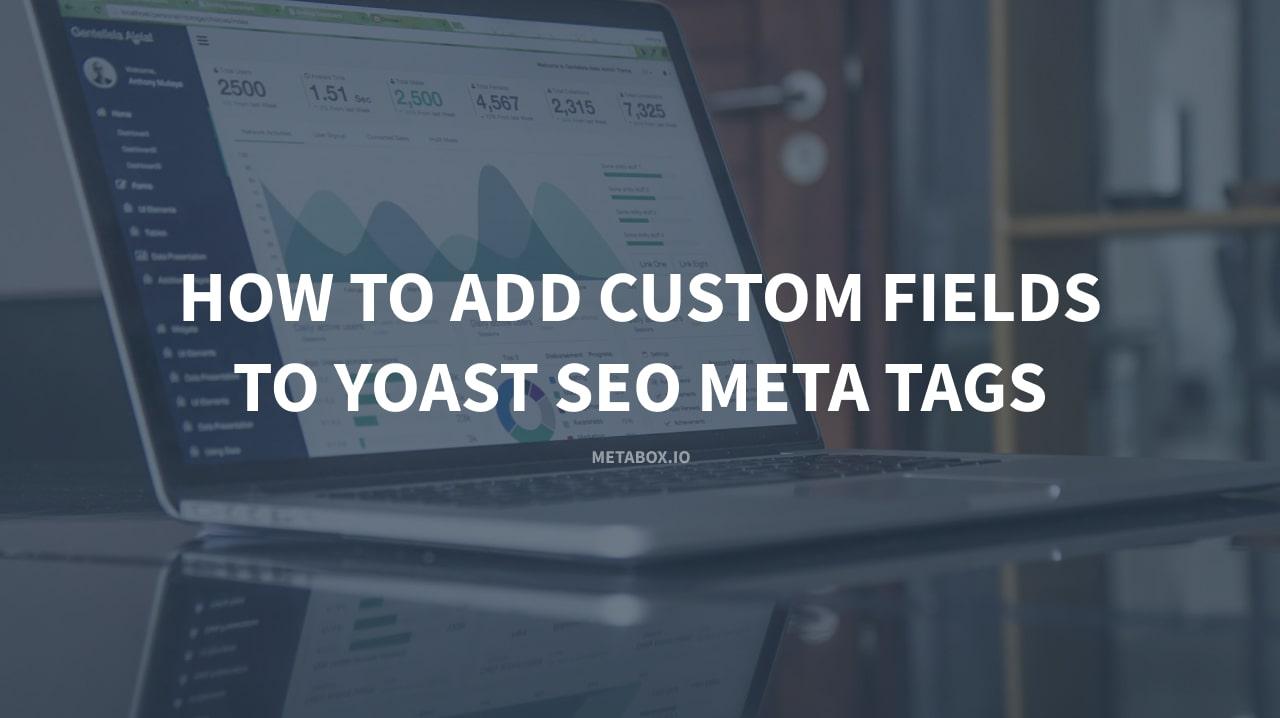 How to add custom fields to Yoast SEO meta tags - Meta Box