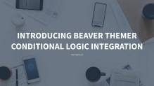 Introducing Beaver Themer Conditional Logic Integration