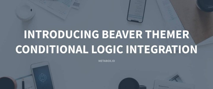 Introducing Beaver Themer Conditional Logic Integration