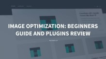 Image Optimization In WordPress Beginner Guide & Plugins Review