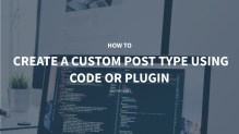 How to Create a Custom Post Type using Code or Plugin