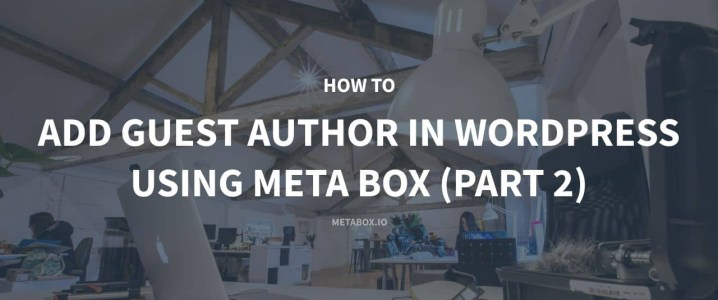 How to Add Guest Author in WordPress using Meta Box (Part 2)
