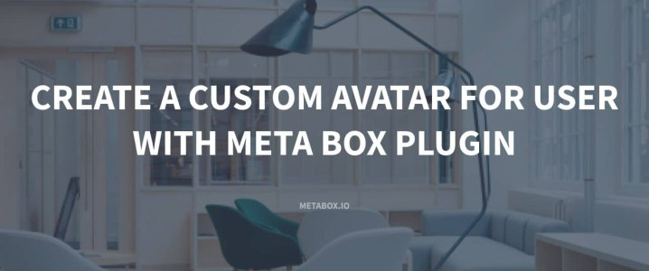Create a Custom Avatar for User with Meta Box Plugin