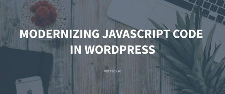 Modernizing JavaScript Code in WordPress