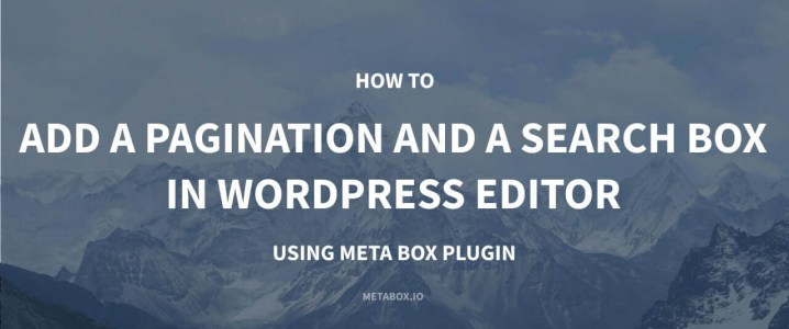 How to Add a Pagination and a Search Box in WordPress Editor with Meta Box Plugin