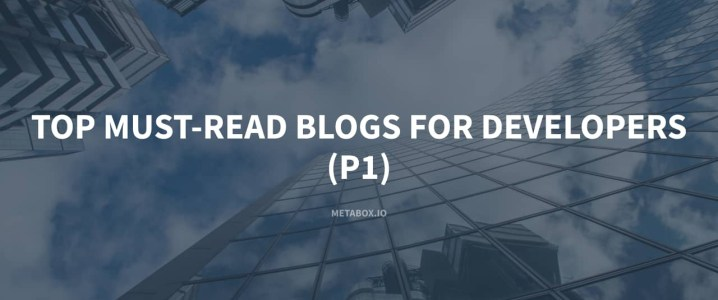 Top Must-Read Blogs for Developers - P1