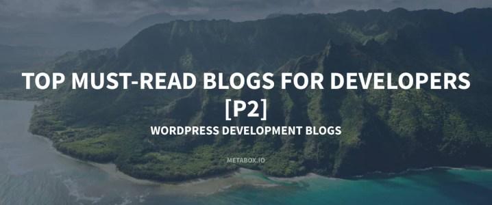 Top Must-Read Blogs for Developers - P2 - WordPress Development Blogs