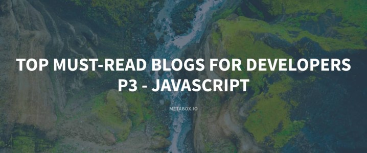 Top Must-Read Blogs for Developers - P3 - JavaScript