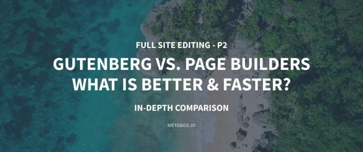 Gutenberg vs Page Builders - What is Better and Faster? In-depth Comparison