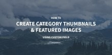 How to Create Category Thumbnails and Featured Images Using Custom Fields