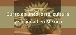 Curso en línea: Arte, cultura y sociedad en México