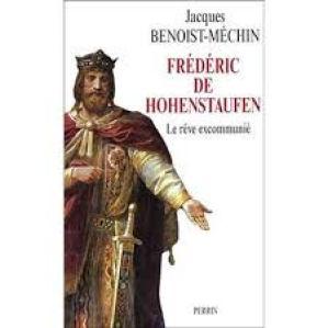 Frédéric de Hohenstaufen ou Le rêve excommunié 1194-1250 - cartonné -  Jacques Benoist-Méchin - Achat Livre | fnac