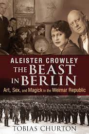 Aleister Crowley: The Beast in Berlin   Book by Tobias Churton   Official  Publisher Page   Simon & Schuster