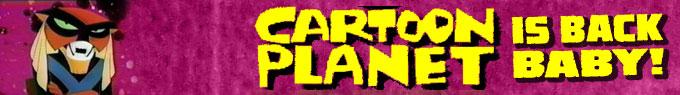 Yeah Buddy! Cartoon Planet is On TV Again!