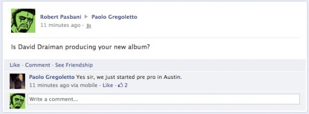 Is David Draiman producing your new album? Paolo Gregoletto answers Yes sir, we just started pre pro in Austin.