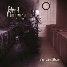 Ghost Machinery – Evil Undertow (2015)