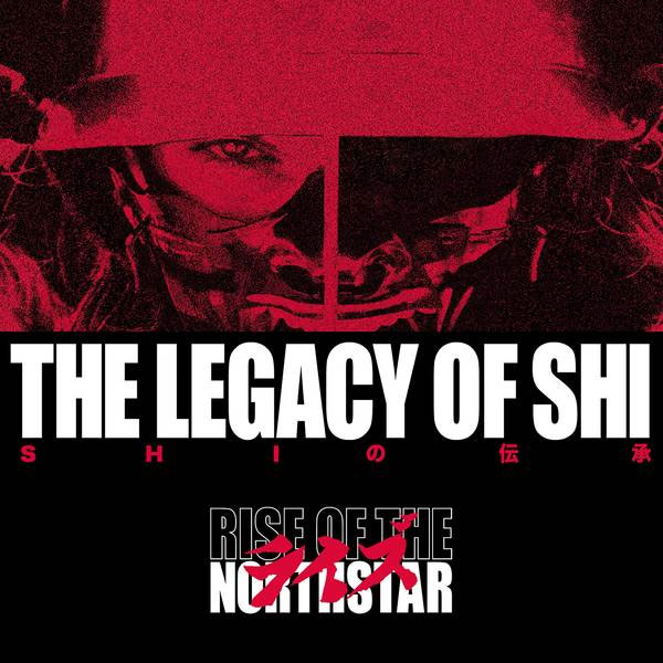 Rise of the North Star Legacy of Shi