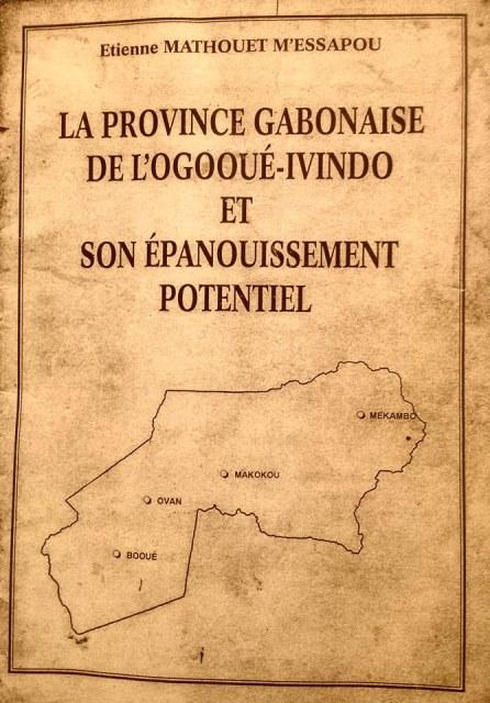 """""""La province gabonaise de l'Ogooué-Ivindo et son épanouissement potentiel"""" de Etienne MATHOUEH M'ESSAPOU relu par Ibrahim MABOKO"""