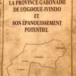 «La province gabonaise de l'Ogooué-Ivindo et son épanouissement potentiel» de Etienne MATHOUEH M'ESSAPOU relu par Ibrahim MABOKO