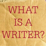 WHAT IS A WRITER