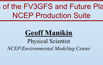 Validation of the FV3GFS and Future Plans for the NCEP Production Suite with Geoff Manikin- October 16th