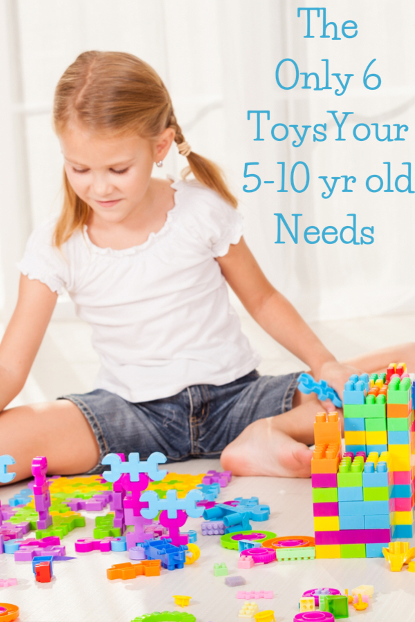 The only 6 toys your 5-10 year old needs
