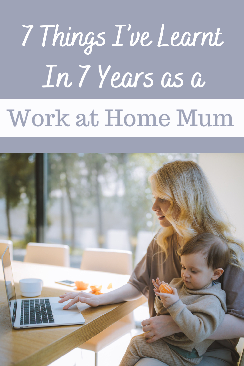 7 things I've learnt in 7 years as a work at home mum
