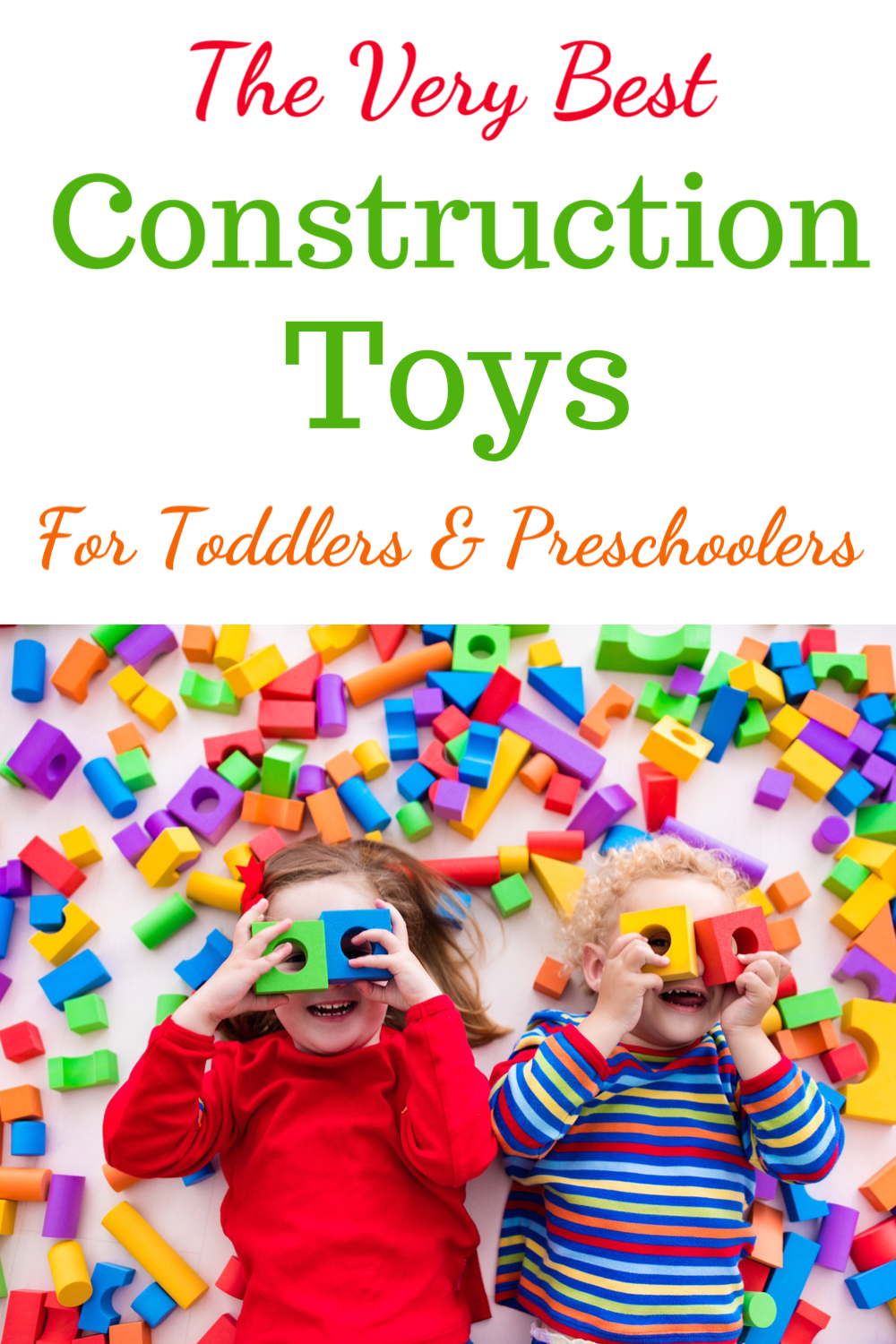 The very best construction toys for toddlers and preschoolers
