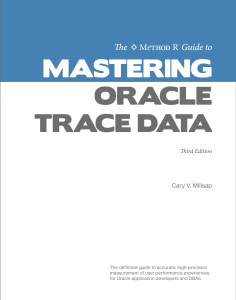 The Method R Guide to Mastering Oracle Trace Data